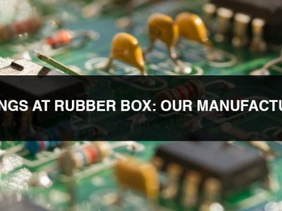 how we do things at rubber Box: our manufacturing process